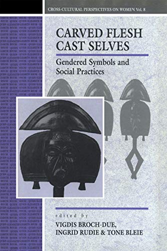 Carved Flesh, Cast Selves - Gendered Symbols And Social Practices: Broch-Due, Vigdis - Rudie, ...