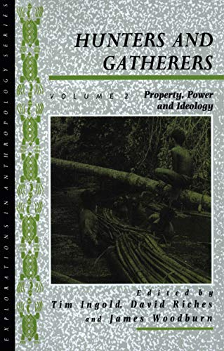 9780854967353: Hunters and Gatherers, Volume II: Property, Power and Ideology: Property, Power and Ideology v. 2 (Explorations in Anthropology)