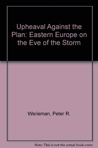 Upheaval Against the Plan Eastern Europe on the Eve of the Storm.