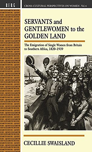 Servants and Gentlewomen to the Golden Land: The Emigration of Single Women from Britain to South...