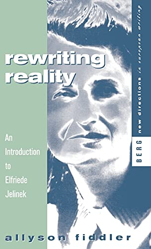 9780854967766: Rewriting Reality: An Introduction to Elfriede Jelinek (New Directions in European Writing)