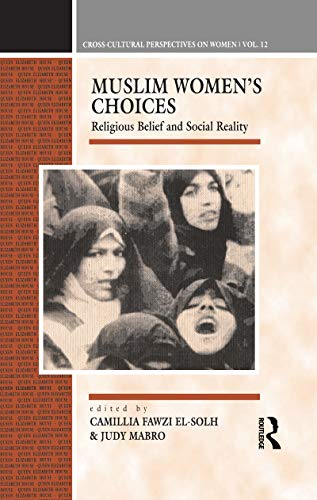Muslim Womens Choices: Religious Belief and Social Reality