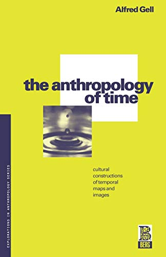 9780854968909: The Anthropology of Time: Cultural Constructions of Temporal Maps and Images (Explorations in Anthropology)