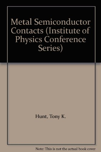 Metal Semiconductor Contacts (Institute of Physics Conference: Tony K. Hunt