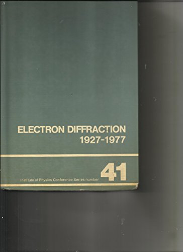 Electron Diffraction 1927-1977: Invited and Contributed Papers from the International Conference on...