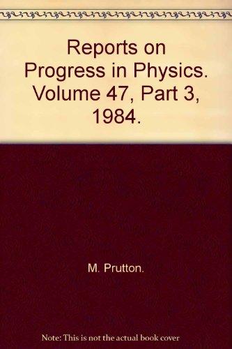 Reports on Progress in Physics. Volume 47, Part 3, 1984.: M. Prutton.