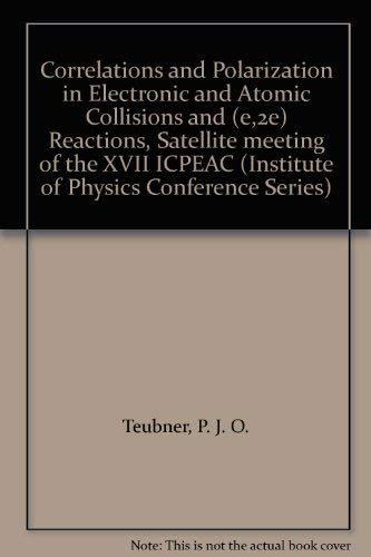 9780854984121: Correlations and Polarization in Electronic and Atomic Collisions and (e,2e) Reactions, Satellite meeting of the XVII ICPEAC (Institute of Physics Conference Series)