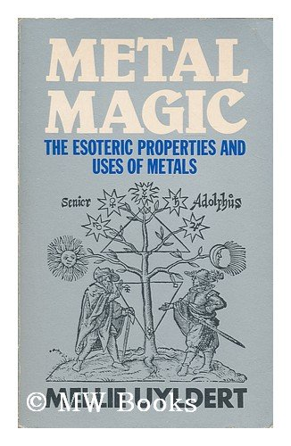 Metal Magic : The Esoteric Properties and Uses of Metals