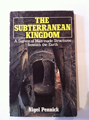 9780855001407: The Subterranean Kingdom: A Survey of Man-made Structures Beneath the Earth