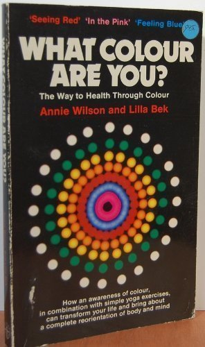 What Colour Are You? The Way to Health Through Colour: Annie Wilson
