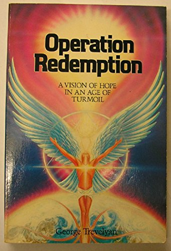 Operation Redemption: A Vision of Hope in an Age of Turmoil: George Trevelyan