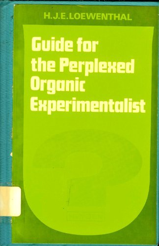 Guide for the Perplexed Organic Experimentalist: H.J.E. Loewenthal