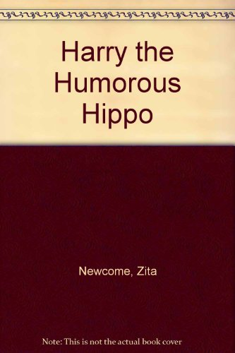 Harry the Humorous Hippo (0855030933) by Zita Newcome