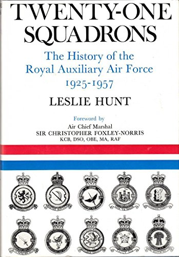 TWENTY-ONE SQUADRONS - The History of the Royal Auxiliary Air Force, 1925-1957.: Hunt, Leslie