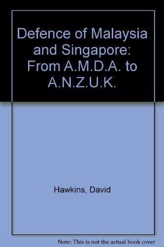 9780855160197: Defence of Malaysia and Singapore: From A.M.D.A. to A.N.Z.U.K.