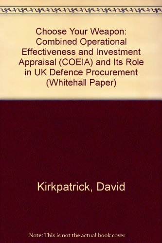 9780855161354: Choose Your Weapon: Combined Operational Effectiveness and Investment Appraisal (COEIA) and Its Role in UK Defence Procurement (Whitehall Paper)