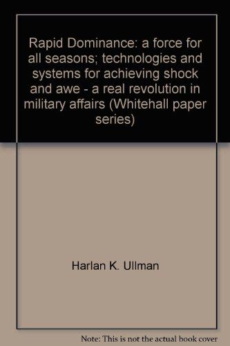 9780855161859: Rapid Dominance: a force for all seasons; technologies and systems for achieving shock and awe - a real revolution in military affairs (Whitehall paper series)