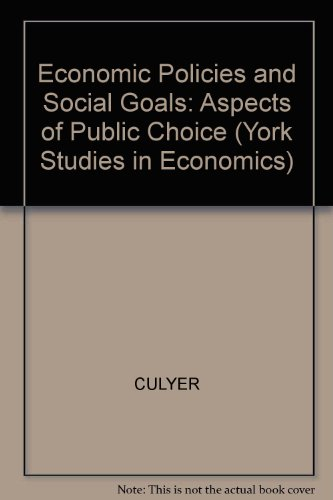 Economic Policies and Social Goals: Aspects of Public Choice (York Studies in Economics): Culyer, A...