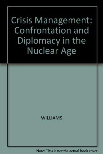 Crisis Management: Confrontation and Diplomacy in the Nuclear Age: Williams, Phil
