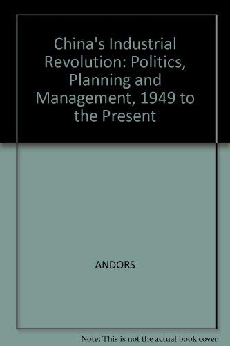 9780855202217: China's Industrial Revolution: Politics, Planning and Management, 1949 to the Present