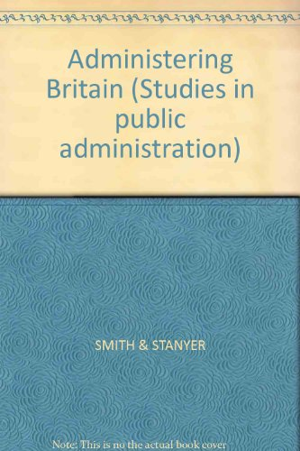 Administering Britain (Studies in public administration): B.C. Smith, Jeffrey Stanyer