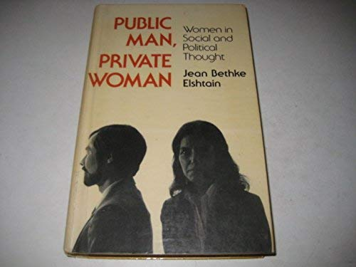 Public Man, Private Woman: Women in Social and Political Thought (0855204702) by Jean Bethke Elshtain