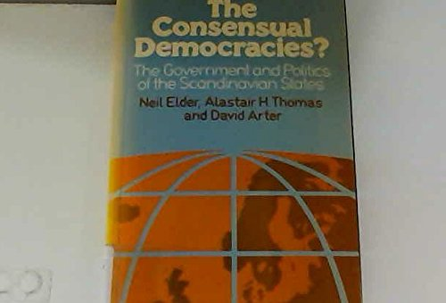 Consensual Democracies?: Government and Politics of the Scandinavian States: Neil C. M. Elder, etc.