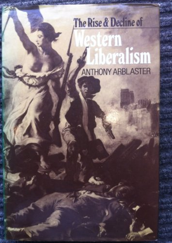 Rise and Decline of Western Liberalism: Arblaster, Anthony