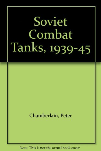 Soviet Combat Tanks, 1939-45 (9780855240080) by Peter Chamberlain; Chris Ellis