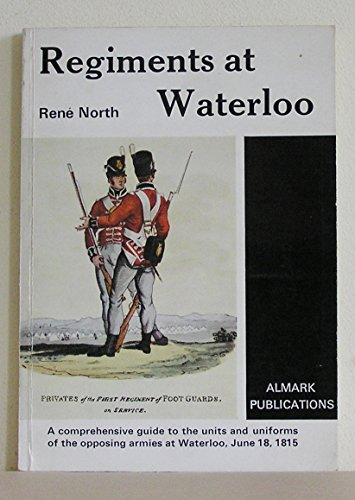 9780855240257: Regiments at Waterloo: A Comprehensive Guide to the Units and Uniforms of the Opposing Armies at Waterloo, June 18, 1815