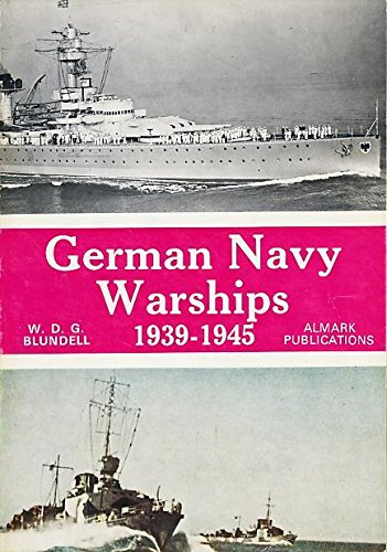 German Navy Warships, 1939-1945: Blundell, Walter Derek George