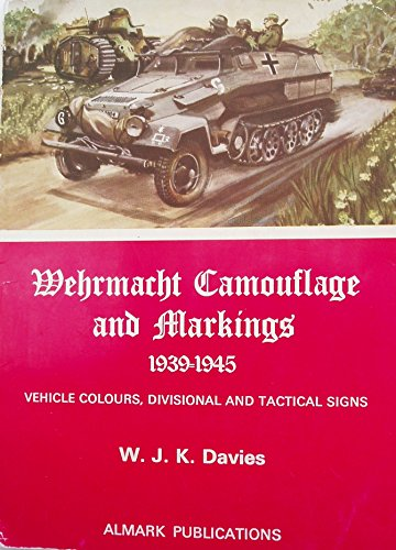 9780855240868: Wehrmacht Camouflage and Markings, 1939-1945: Vehicle Colours, Divisional and Tactical Signs
