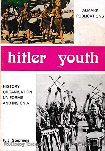 Hitler Youth; History, Organisation, Uniforms and Insignia.: Stephens, Frederick J.