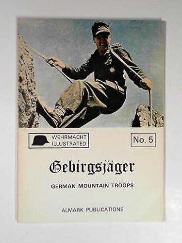 9780855241094: Gebirgsjäger : German mountain troops [Gebirgsjager] (Wehrmacht Illustrated, No. 5)