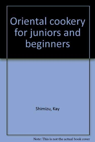Oriental Cookery for Juniors and Beginners: Shimizu, Kay