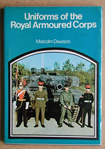 9780855241681: Uniforms of the Royal Armoured Corps