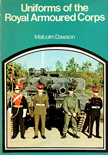 9780855241698: Uniforms of the Royal Armoured Corps