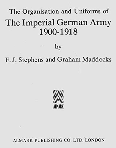 Uniforms and Organisations of the Imperial German Army, 1900-18 (0855241918) by Stephens, Frederick J.; Maddox, Graham J.