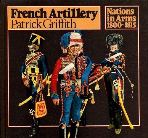 French Artillery (Nations in Arms, 1800-1815): Patrick Griffith