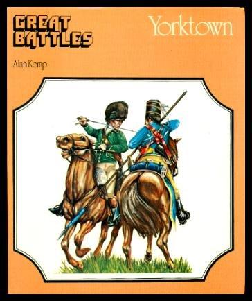 Yorktown: American War of Independence (Great Battles): Kemp, Alan