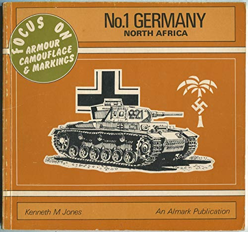 Germany, North Africa - Focus on Armour: Kenneth M. Jones