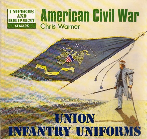 Uniforms and Equipment American civil War. Union Infantry Uniforms