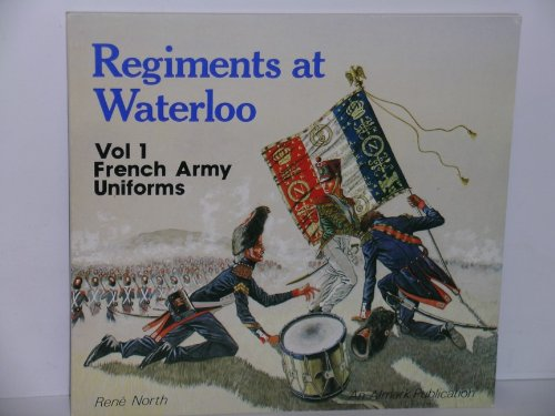 Regiments at Waterloo Volume 1 French Army: North, Rene
