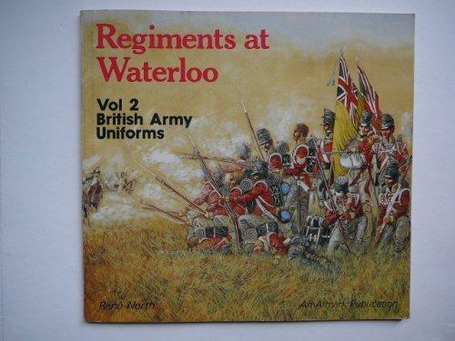 British Army Uniforms (Regiments at Waterloo, Vol.: North, Rene