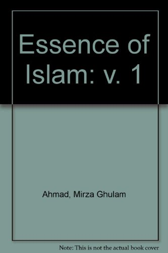 THE ESSENCE OF ISLAM: EXTRACTS FROM THE: Ahmad of Qadian,