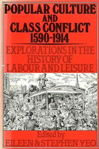 POPULAR CULTURE AND CLASS CONFLICT 1590 - 1914 : Exploratrions in the History of Labour and Leisure...