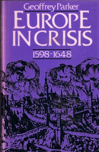 Europe in Crisis, 1598-1648 (Fontana history of: Geoffrey A. Parker