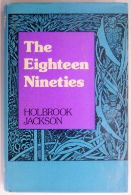 The Eighteen Nineties: Review of Art and: Jackson, Holbrook