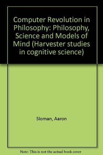9780855273897: Computer Revolution in Philosophy: Philosophy, Science and Models of Mind (Harvester studies in cognitive science)