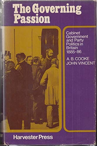 9780855274924: Governing Passion: Cabinet Government and Party Politics in Britain, 1885-86